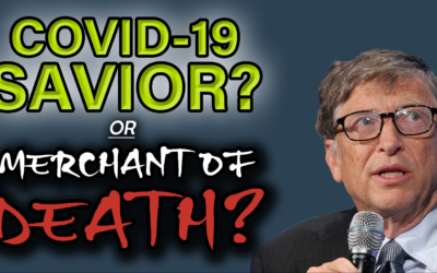 Bill Gates: COVID 19 savior or merchant of death? How the pandemic is being used to advance a globalists population control effort