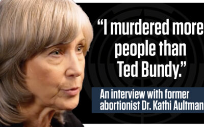 """""""I murdered more people than Ted Bundy."""" – Guest: Dr. Kathi Aultman, former abortionist 
