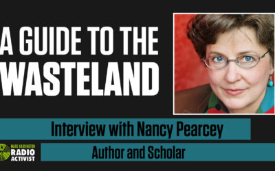 A Guide to Navigating the Wasteland – Interview with Author and Scholar Dr. Nancy Pearcey | The Mark Harrington Show | 3-23-21