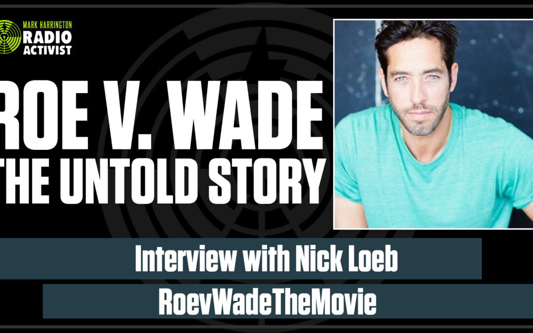 Roe v Wade Movie:  Interview with producer Nick Loeb | The Mark Harrington Show | 4-1-21