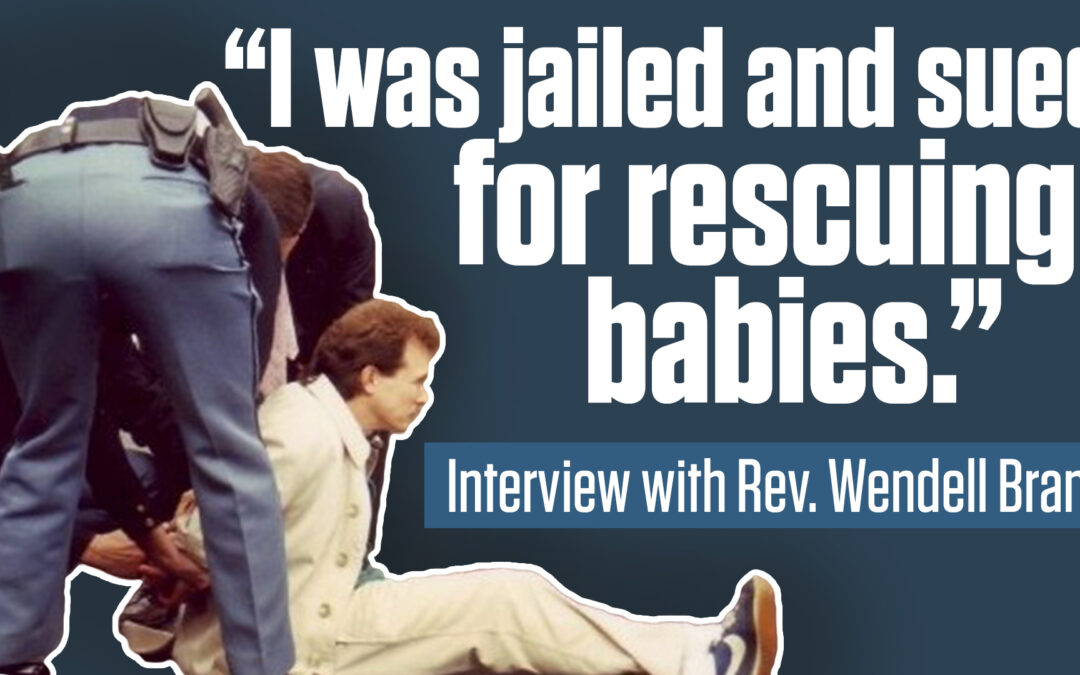 """I was sued for saving babies"" – Guest: Pastor Wendell Brane 