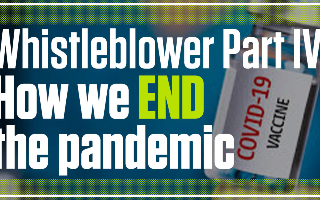 Whistleblower Part IV: How to End the Pandemic | The Mark Harrington Show | 10-7-21